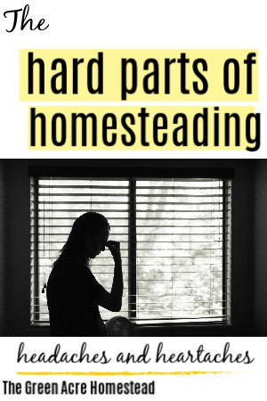 hard parts of homesteading